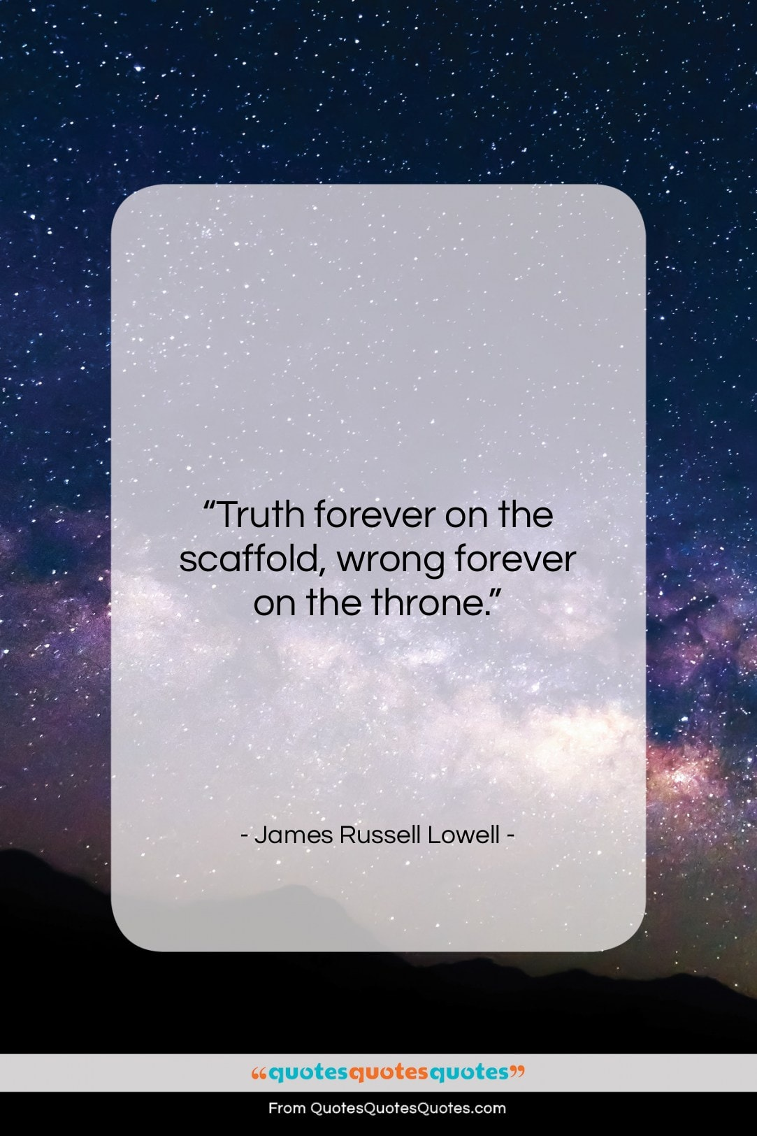 """James Russell Lowell quote: """"Truth forever on the scaffold, wrong forever…""""- at QuotesQuotesQuotes.com"""