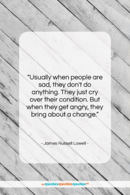 "James Russell Lowell quote: ""Usually when people are sad, they don't…""- at QuotesQuotesQuotes.com"