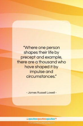 "James Russell Lowell quote: ""Where one person shapes their life by…""- at QuotesQuotesQuotes.com"