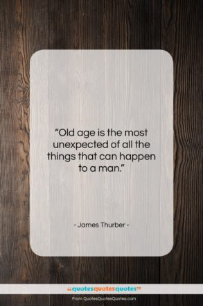 "James Thurber quote: ""Old age is the most unexpected of…""- at QuotesQuotesQuotes.com"