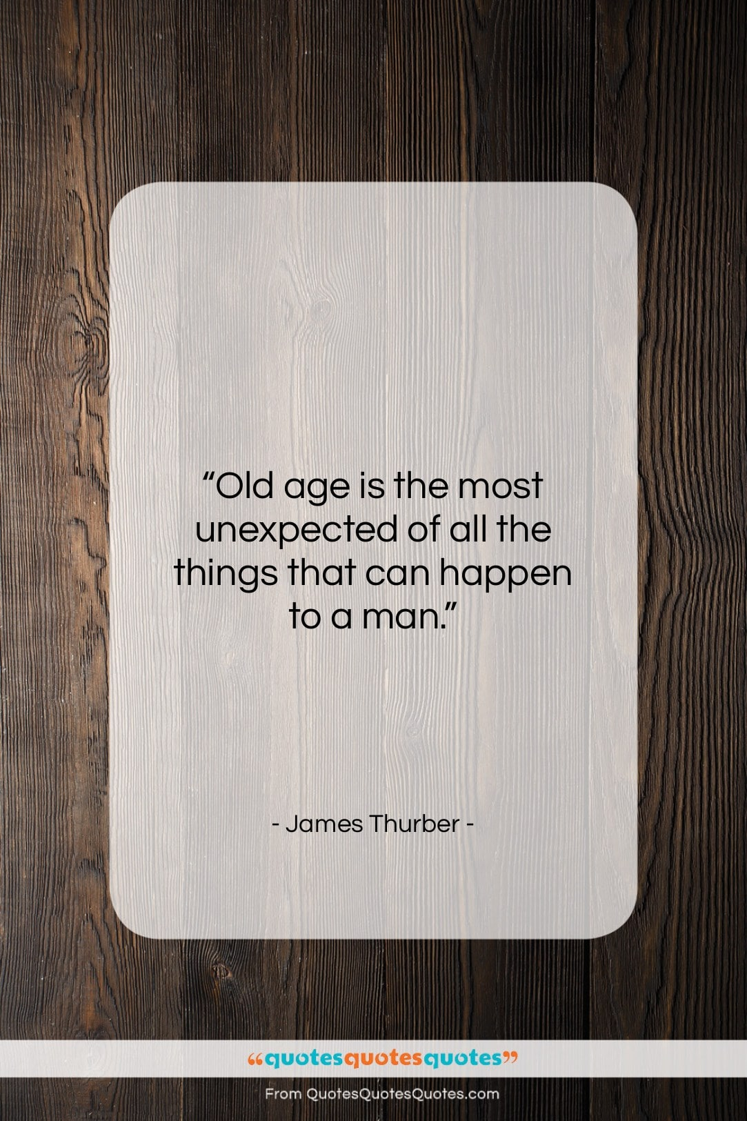 """James Thurber quote: """"Old age is the most unexpected of…""""- at QuotesQuotesQuotes.com"""