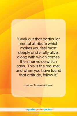 """James Truslow Adams quote: """"Seek out that particular mental attribute which…""""- at QuotesQuotesQuotes.com"""