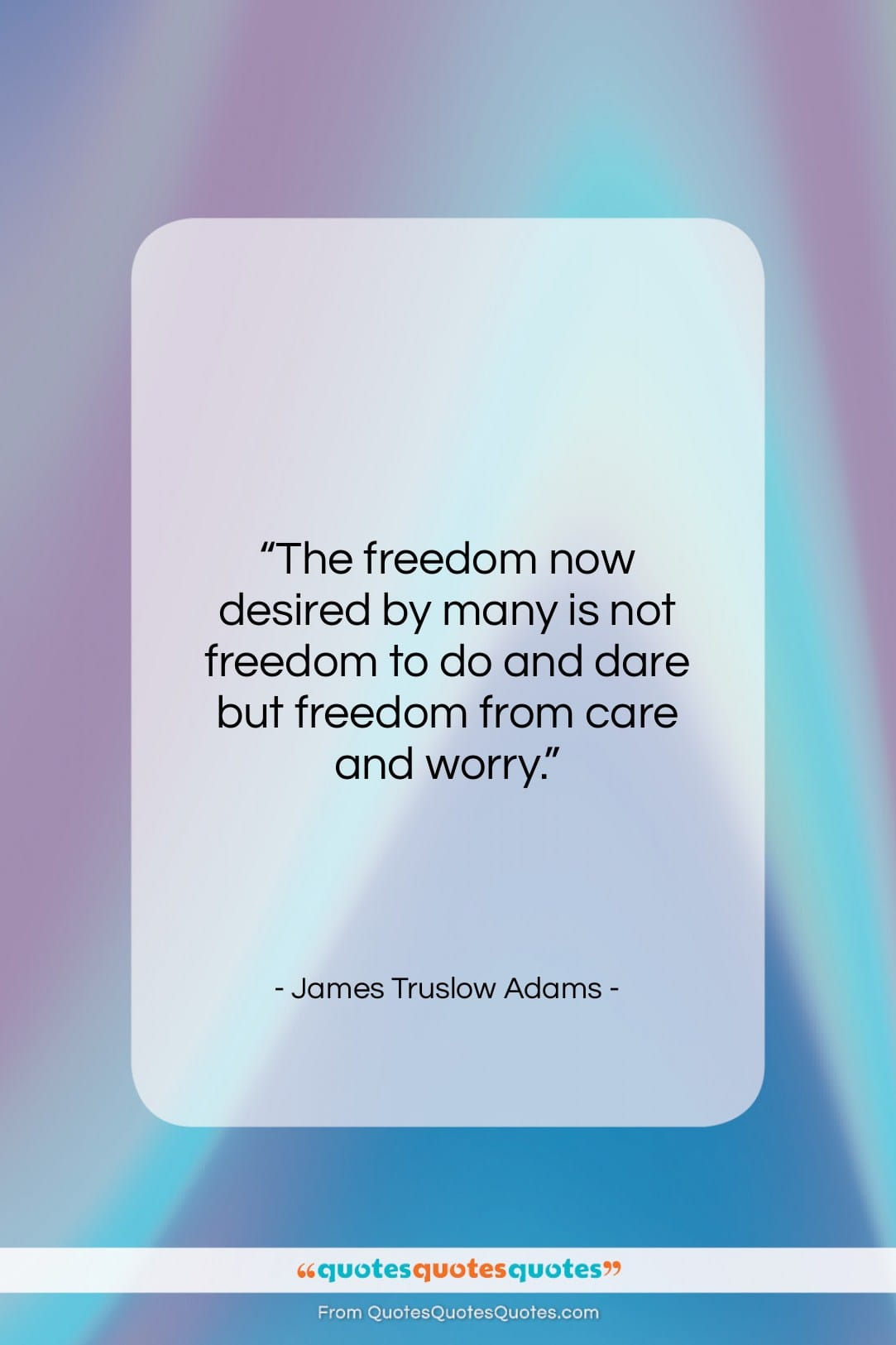 """James Truslow Adams quote: """"The freedom now desired by many is…""""- at QuotesQuotesQuotes.com"""