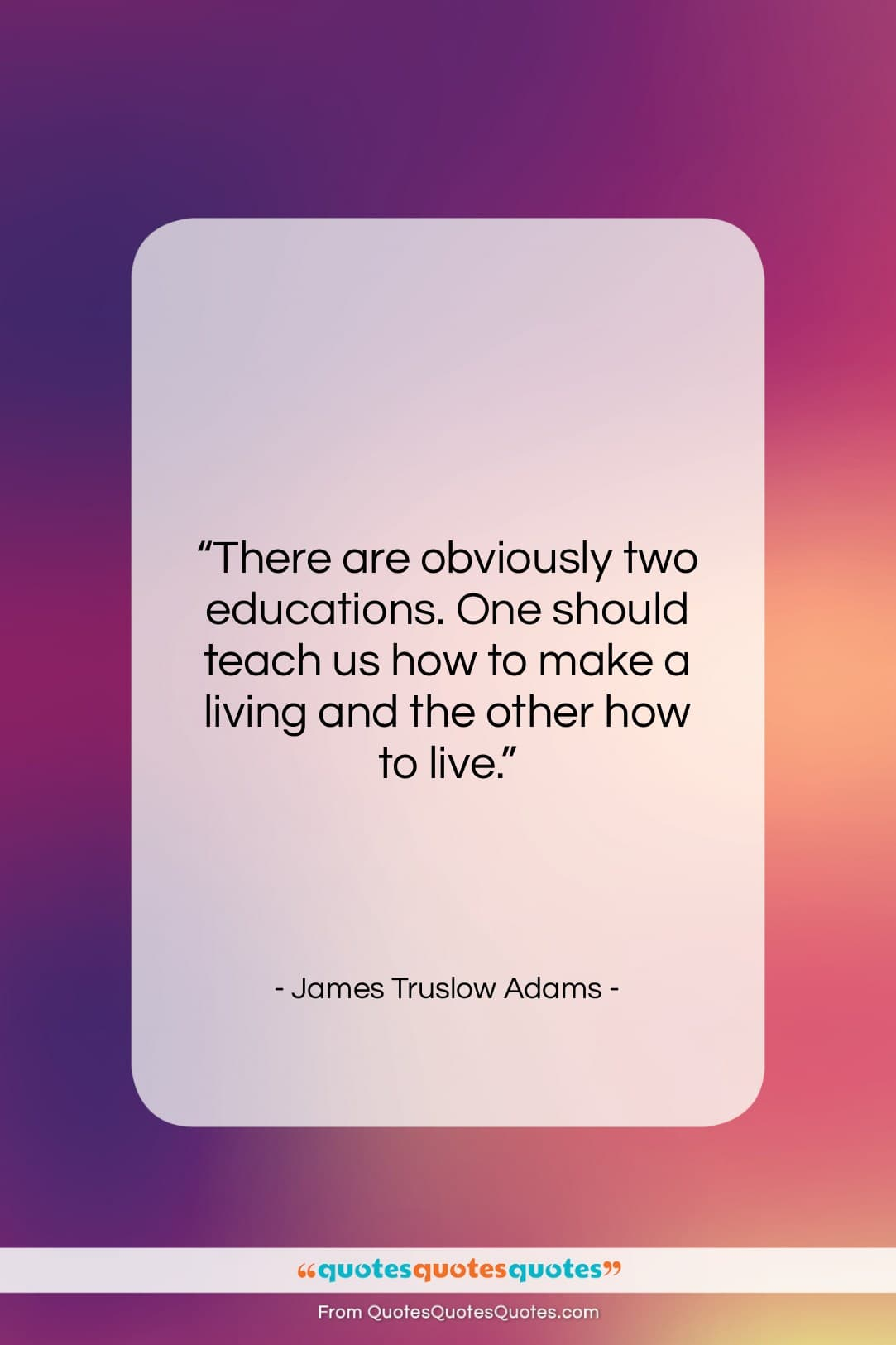 """James Truslow Adams quote: """"There are obviously two educations. One should…""""- at QuotesQuotesQuotes.com"""