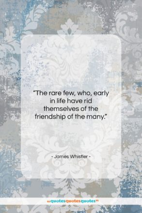 """James Whistler quote: """"The rare few, who, early in life…""""- at QuotesQuotesQuotes.com"""