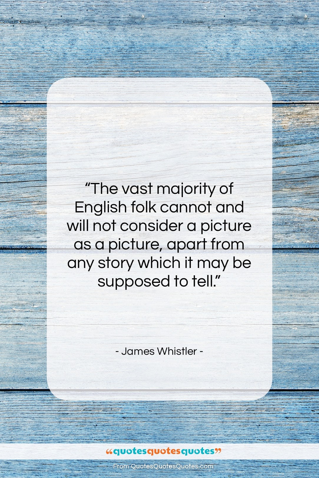 """James Whistler quote: """"The vast majority of English folk cannot…""""- at QuotesQuotesQuotes.com"""