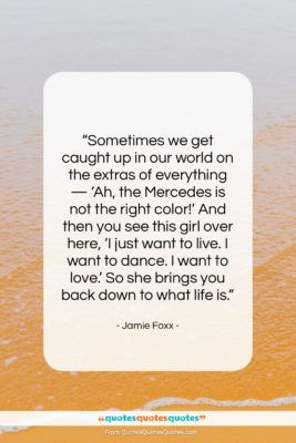 """Jamie Foxx quote: """"Sometimes we get caught up in our…""""- at QuotesQuotesQuotes.com"""
