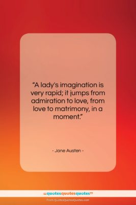 """Jane Austen quote: """"A lady's imagination is very rapid; it…""""- at QuotesQuotesQuotes.com"""