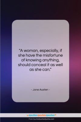 """Jane Austen quote: """"A woman, especially, if she have the…""""- at QuotesQuotesQuotes.com"""