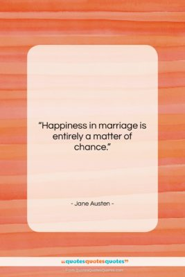"""Jane Austen quote: """"Happiness in marriage is entirely a matter…""""- at QuotesQuotesQuotes.com"""