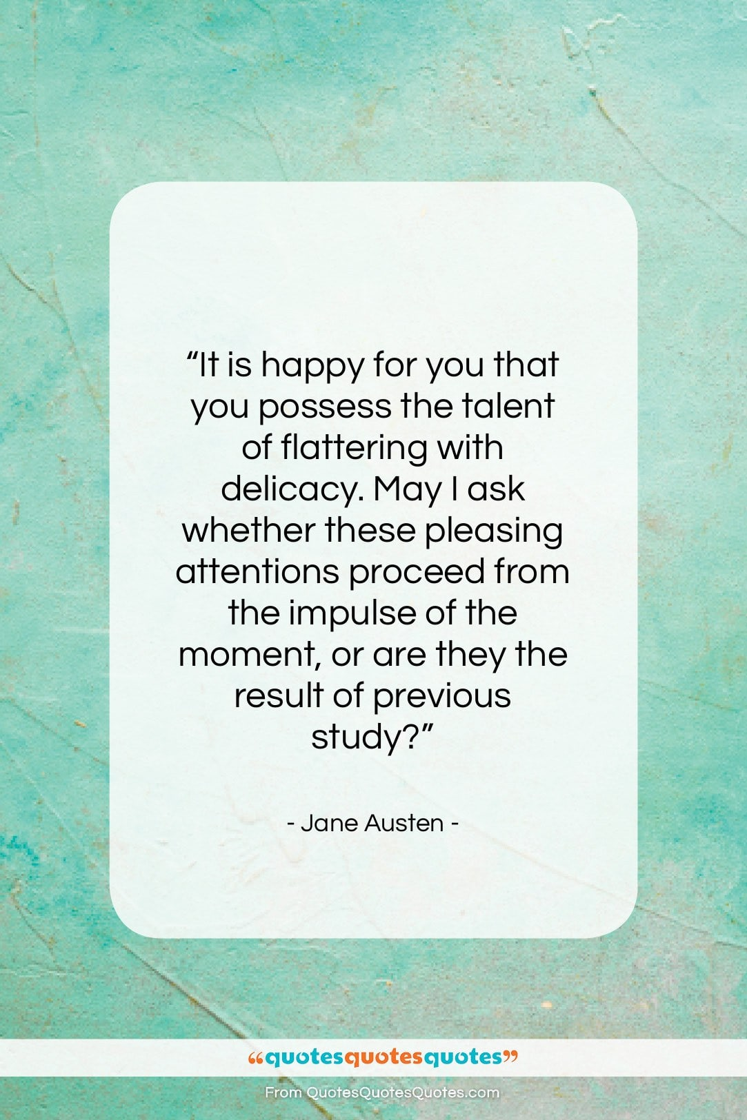 """Jane Austen quote: """"It is happy for you that you…""""- at QuotesQuotesQuotes.com"""