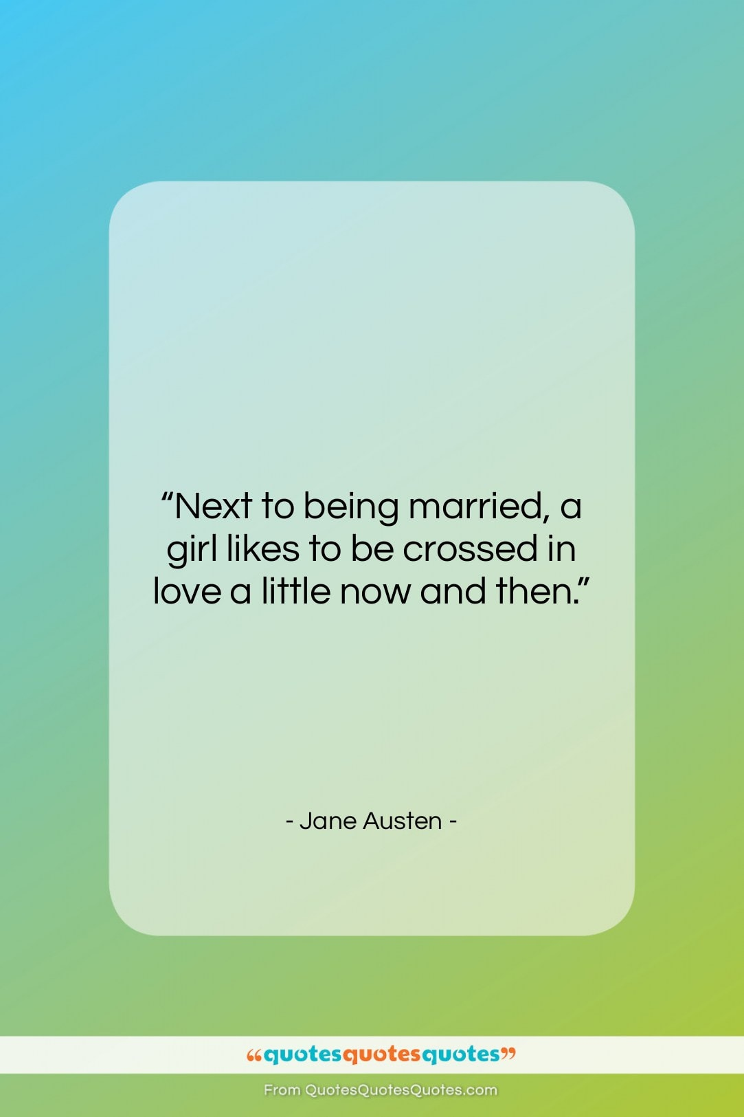 """Jane Austen quote: """"Next to being married, a girl likes…""""- at QuotesQuotesQuotes.com"""