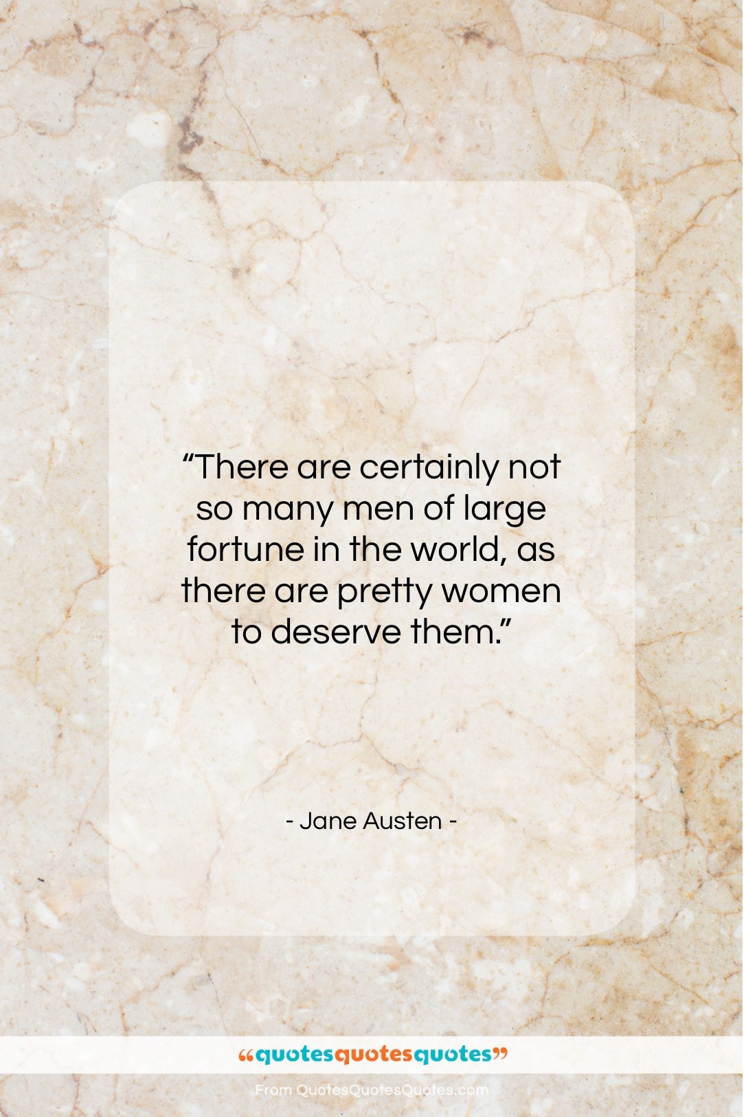 """Jane Austen quote: """"There are certainly not so many men…""""- at QuotesQuotesQuotes.com"""