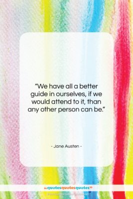"""Jane Austen quote: """"We have all a better guide in…""""- at QuotesQuotesQuotes.com"""