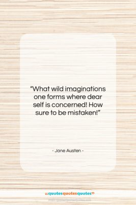 """Jane Austen quote: """"What wild imaginations one forms where dear…""""- at QuotesQuotesQuotes.com"""