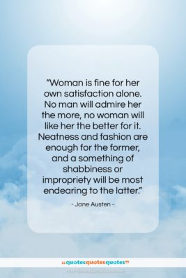 """Jane Austen quote: """"Woman is fine for her own satisfaction…""""- at QuotesQuotesQuotes.com"""