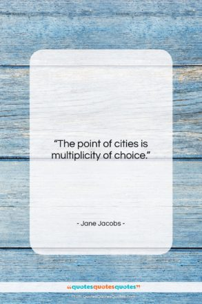 """Jane Jacobs quote: """"The point of cities is multiplicity of…""""- at QuotesQuotesQuotes.com"""