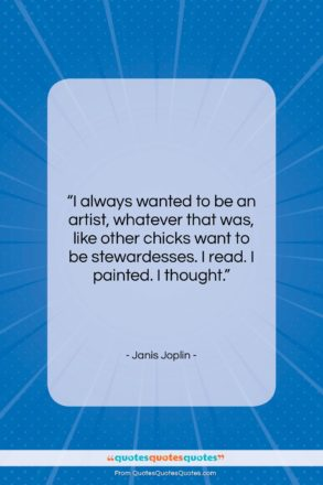 """Janis Joplin quote: """"I always wanted to be an artist,…""""- at QuotesQuotesQuotes.com"""