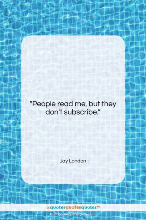 """Jay London quote: """"People read me, but….""""- at QuotesQuotesQuotes.com"""