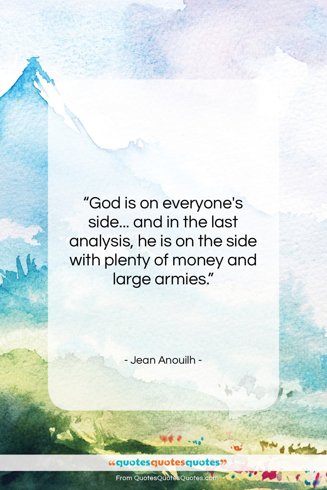"""Jean Anouilh quote: """"God is on everyone's side… and in…""""- at QuotesQuotesQuotes.com"""