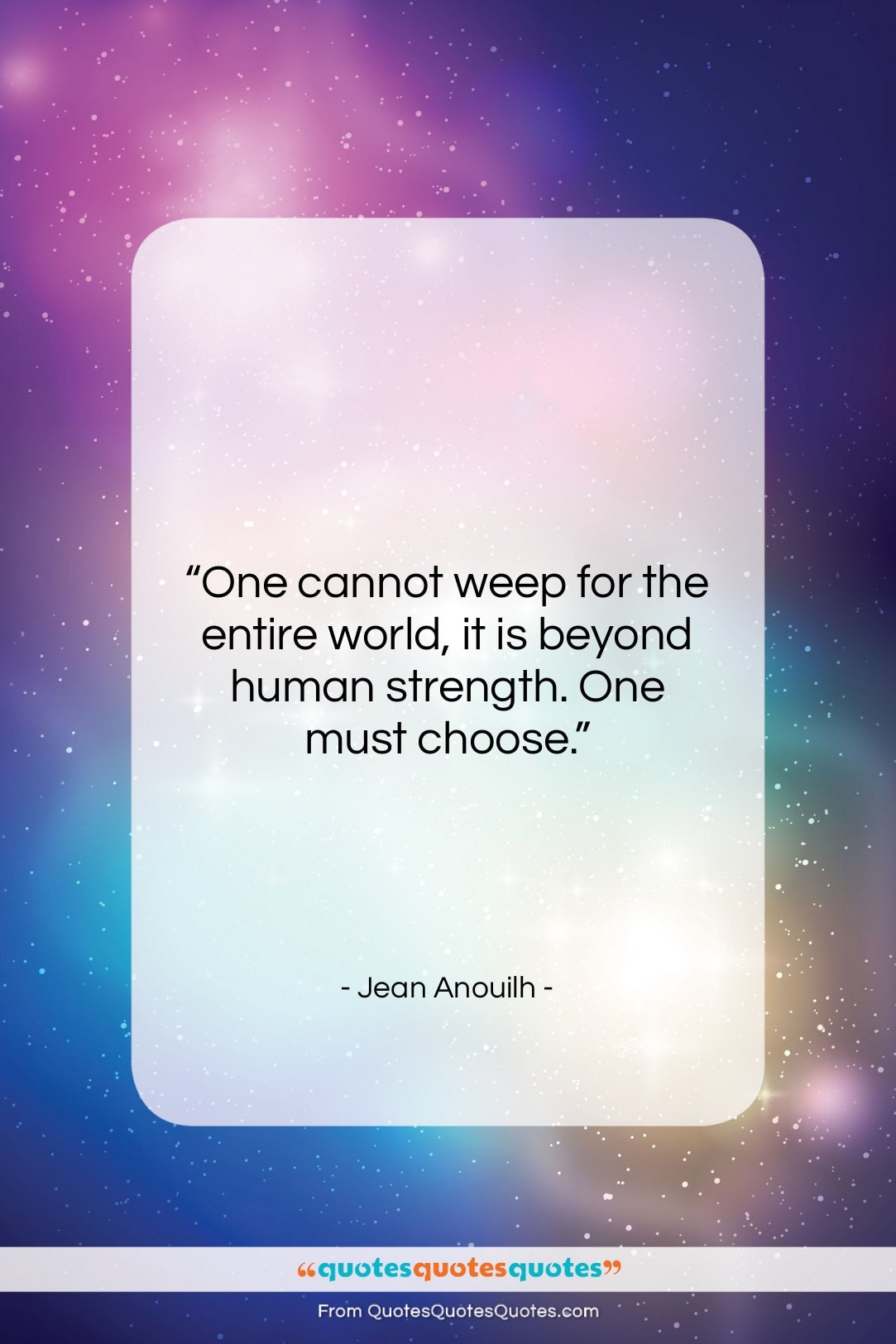 """Jean Anouilh quote: """"One cannot weep for the entire world,…""""- at QuotesQuotesQuotes.com"""
