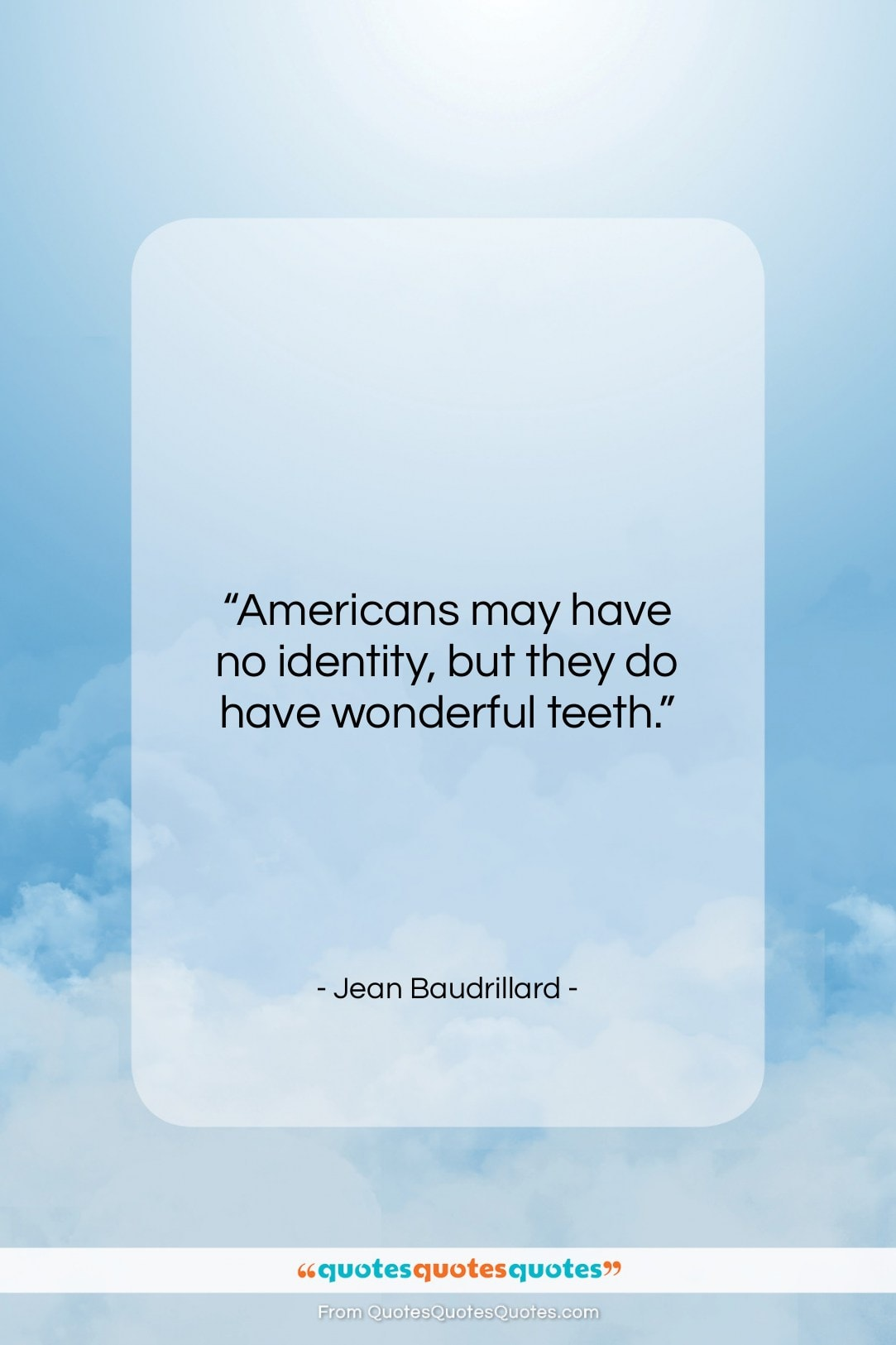 "Jean Baudrillard quote: ""Americans may have no identity, but they…""- at QuotesQuotesQuotes.com"