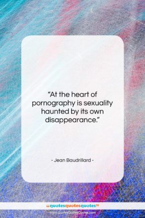"""Jean Baudrillard quote: """"At the heart of pornography is sexuality…""""- at QuotesQuotesQuotes.com"""