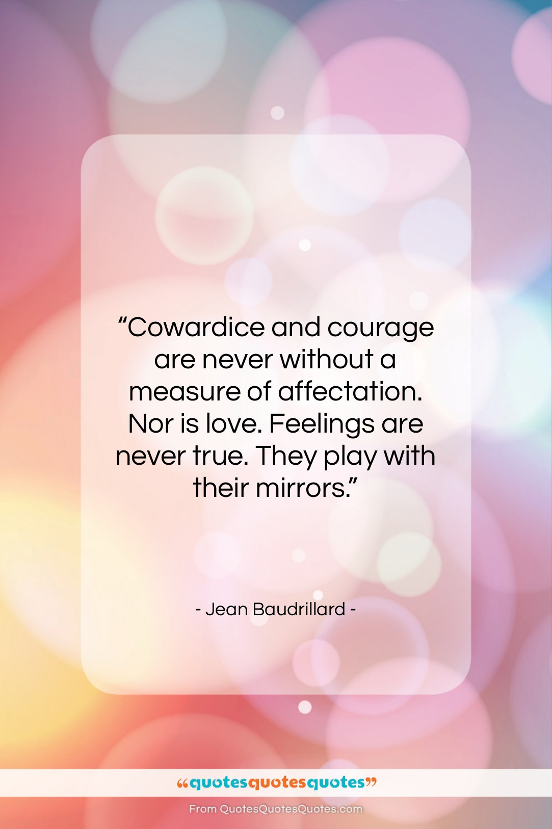 """Jean Baudrillard quote: """"Cowardice and courage are never without a…""""- at QuotesQuotesQuotes.com"""