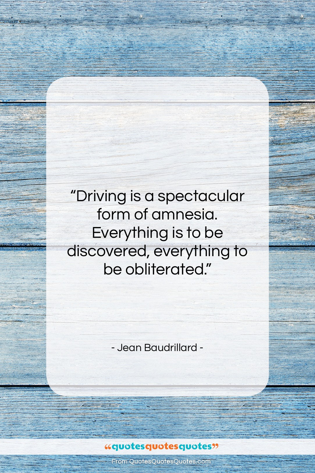 """Jean Baudrillard quote: """"Driving is a spectacular form of amnesia….""""- at QuotesQuotesQuotes.com"""