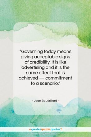"""Jean Baudrillard quote: """"Governing today means giving acceptable signs of…""""- at QuotesQuotesQuotes.com"""
