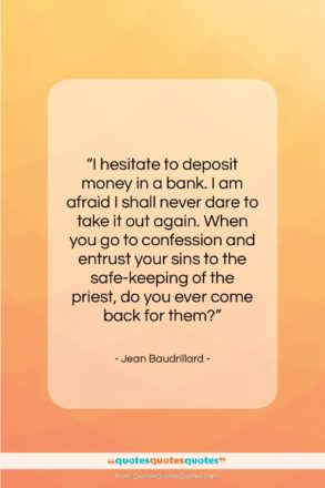 "Jean Baudrillard quote: ""I hesitate to deposit money in a…""- at QuotesQuotesQuotes.com"