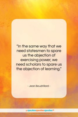 """Jean Baudrillard quote: """"In the same way that we need…""""- at QuotesQuotesQuotes.com"""