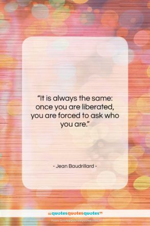 """Jean Baudrillard quote: """"It is always the same: once you…""""- at QuotesQuotesQuotes.com"""