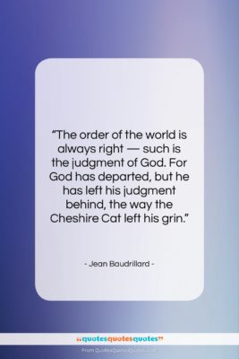 """Jean Baudrillard quote: """"The order of the world is always…""""- at QuotesQuotesQuotes.com"""