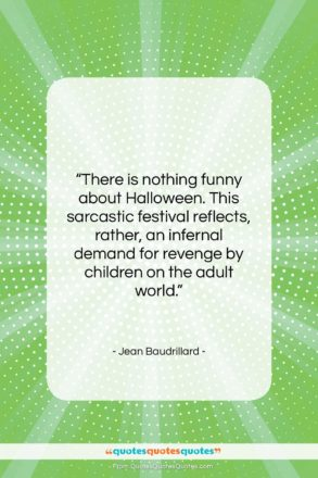 """Jean Baudrillard quote: """"There is nothing funny about Halloween. This…""""- at QuotesQuotesQuotes.com"""
