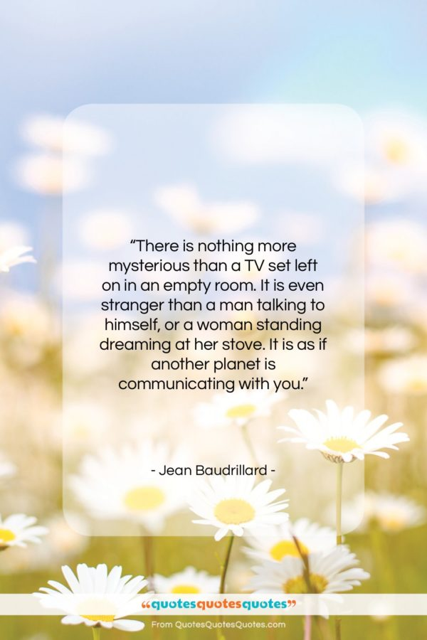 """Jean Baudrillard quote: """"There is nothing more mysterious than a…""""- at QuotesQuotesQuotes.com"""