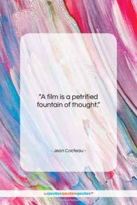 """Jean Cocteau quote: """"A film is a petrified fountain of…""""- at QuotesQuotesQuotes.com"""