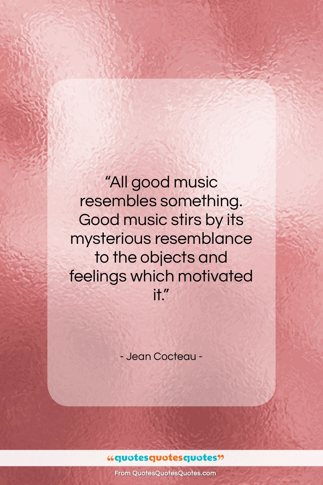 """Jean Cocteau quote: """"All good music resembles something. Good music…""""- at QuotesQuotesQuotes.com"""