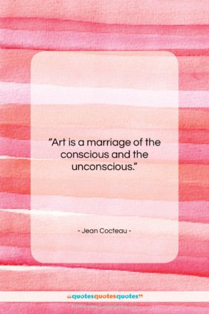 "Jean Cocteau quote: ""Art is a marriage of the conscious…""- at QuotesQuotesQuotes.com"