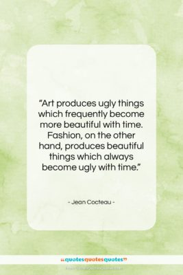 """Jean Cocteau quote: """"Art produces ugly things which frequently become…""""- at QuotesQuotesQuotes.com"""