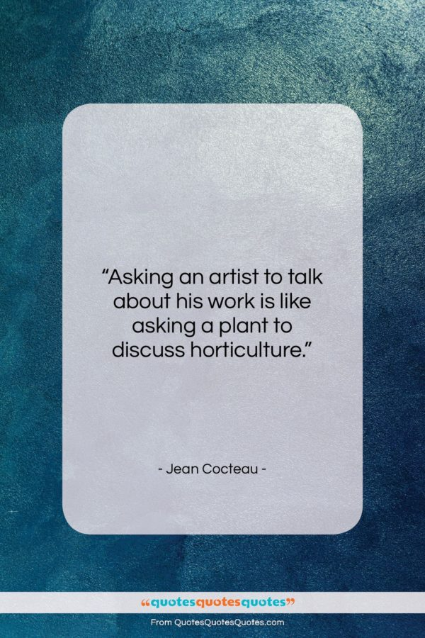 "Jean Cocteau quote: ""Asking an artist to talk about his…""- at QuotesQuotesQuotes.com"