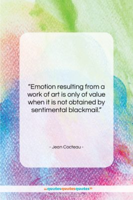 """Jean Cocteau quote: """"Emotion resulting from a work of art…""""- at QuotesQuotesQuotes.com"""