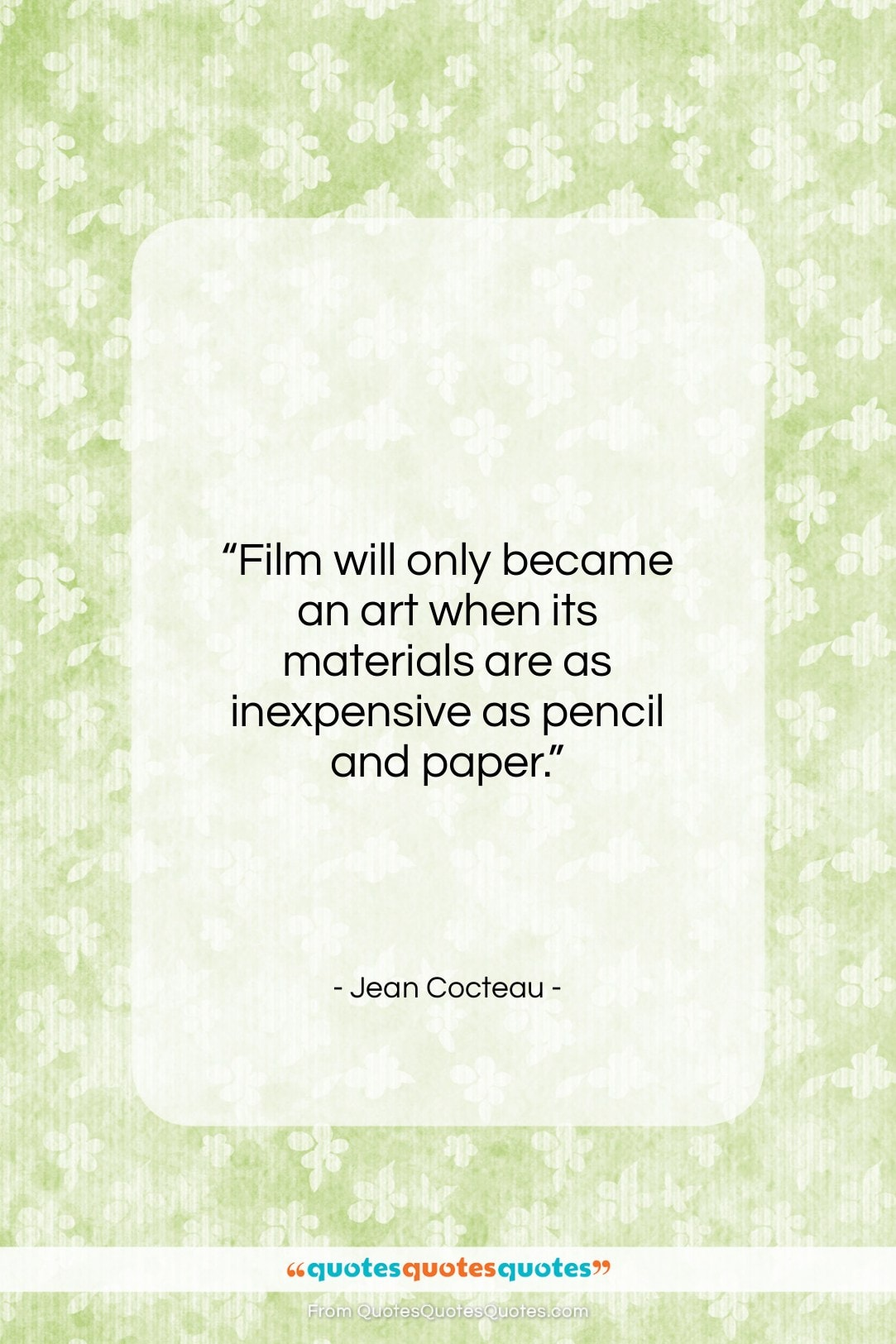 """Jean Cocteau quote: """"Film will only became an art when…""""- at QuotesQuotesQuotes.com"""