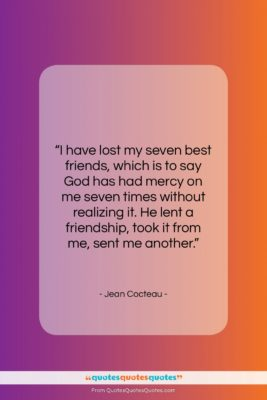 """Jean Cocteau quote: """"I have lost my seven best friends,…""""- at QuotesQuotesQuotes.com"""