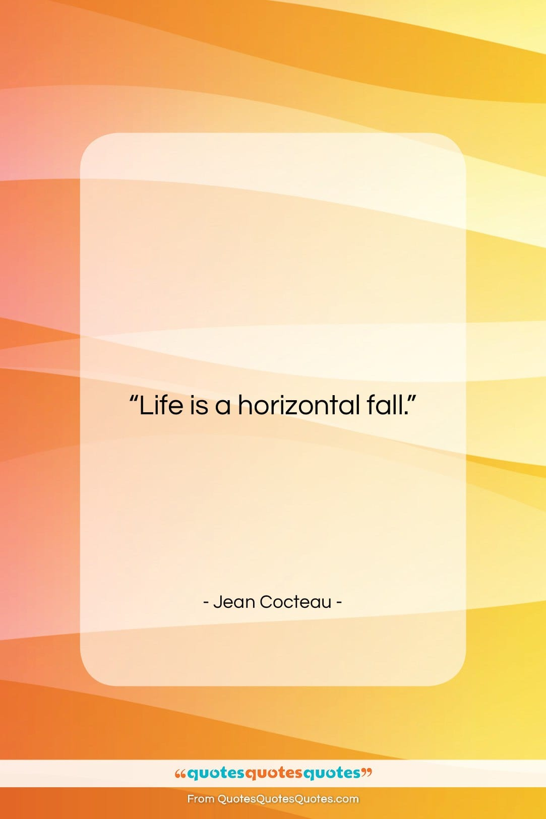 """Jean Cocteau quote: """"Life is a horizontal fall….""""- at QuotesQuotesQuotes.com"""