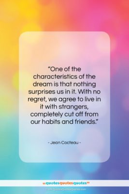 """Jean Cocteau quote: """"One of the characteristics of the dream…""""- at QuotesQuotesQuotes.com"""