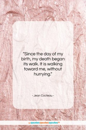 """Jean Cocteau quote: """"Since the day of my birth, my…""""- at QuotesQuotesQuotes.com"""