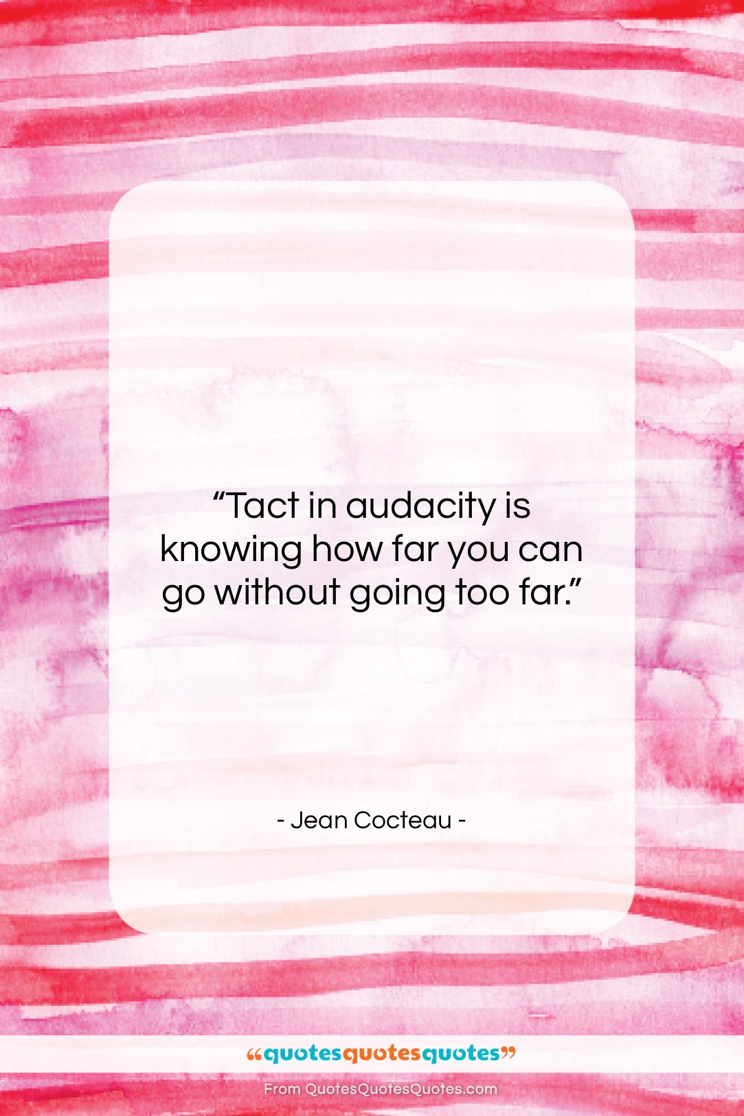 """Jean Cocteau quote: """"Tact in audacity is knowing how far…""""- at QuotesQuotesQuotes.com"""