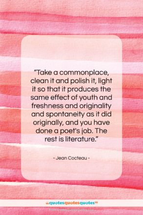 "Jean Cocteau quote: ""Take a commonplace, clean it and polish…""- at QuotesQuotesQuotes.com"