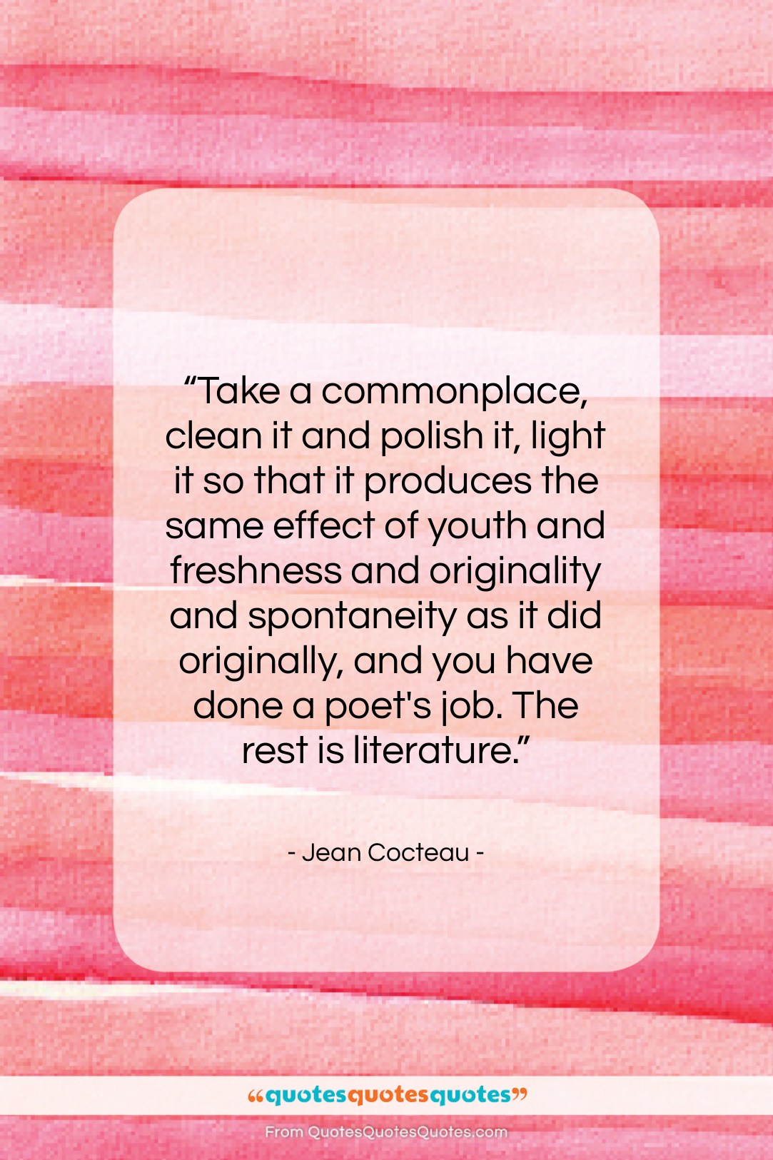 """Jean Cocteau quote: """"Take a commonplace, clean it and polish…""""- at QuotesQuotesQuotes.com"""